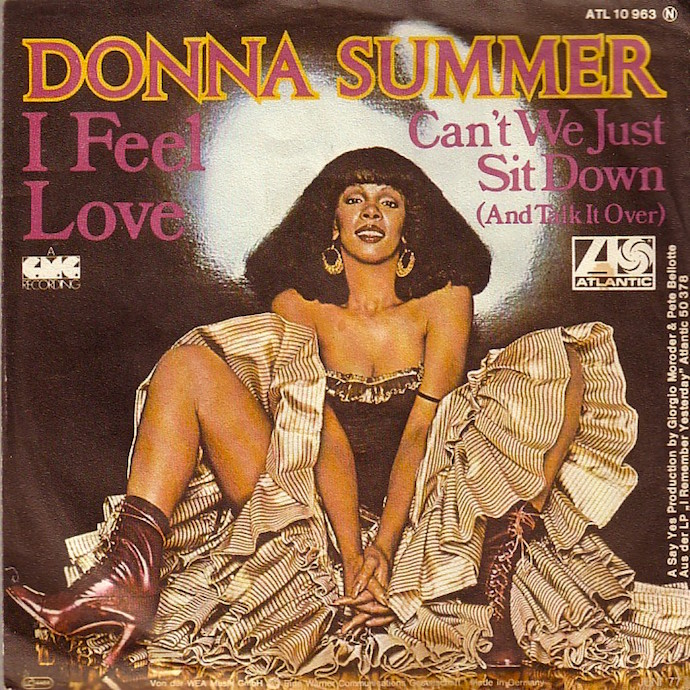 """Feels sooooo good. Sooooo good."" Donna Summer Giorgio Moroder I Feel Love, 1977"