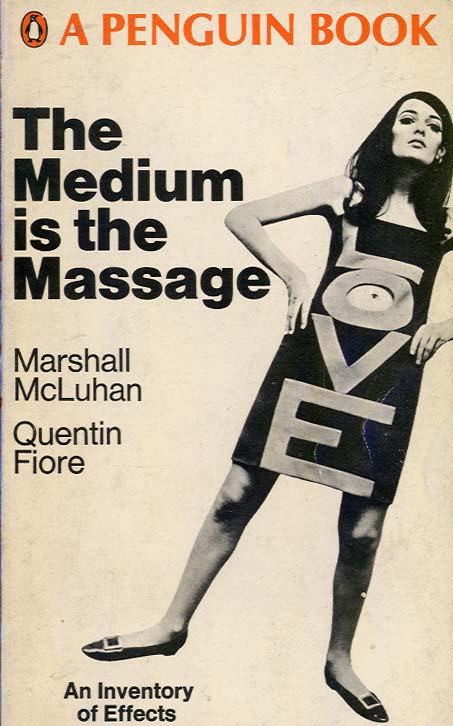 The Medium is the Massage: An Inventory of Effects  Marshall McLuhan, 1967 Graphic Design |Quentin Fiore