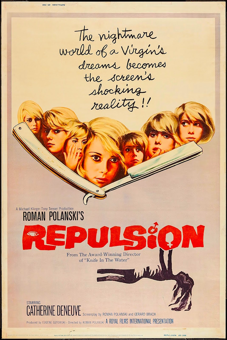 """The nightmare world of a virgin's dreams becomes the screen's shocking reality!"" REPULSION Roman Polanski, 1965"