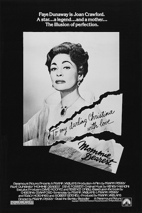 """I'm not mad at you, I'm mad at the dirt."" Faye Dunaway takes film acting to a whole new operatic level... Mommie Dearest Frank Perry, 1981"